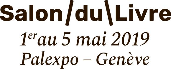 Débat et dédicaces au Salon du Livre – Palexpo – Genève – Samedi 4 mai 2019 10h30 & 13h00