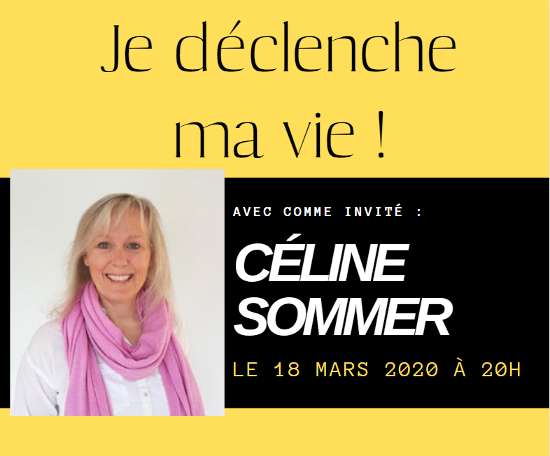 """18 mars 2020 à 20h00 : Web-conférence : """"Je déclenche ma vie"""" avec Céline Sommer"""